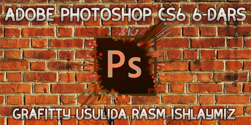 Adobe Photoshop CS6 6-dars. Grafitty usulida rasm ishlaymiz