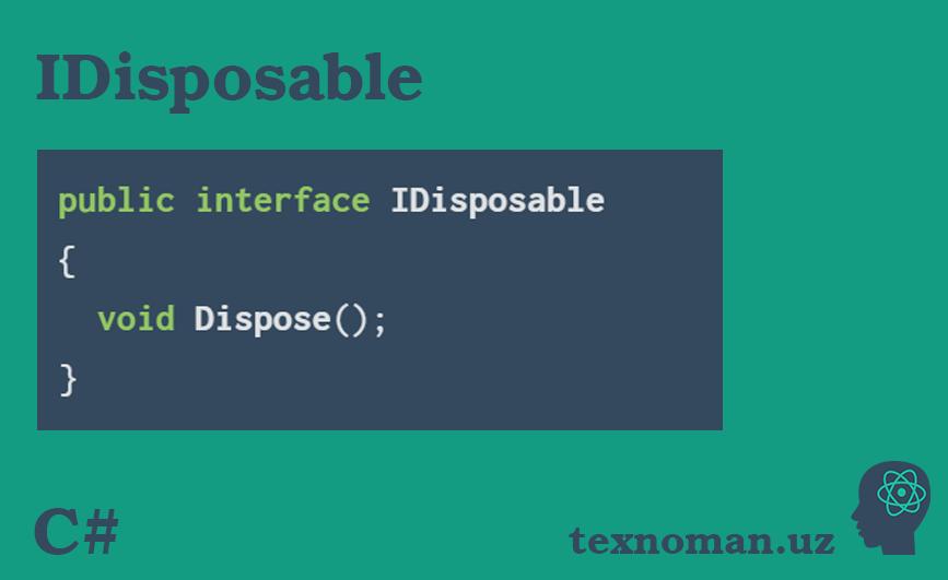 C#. Obyektlarni tozalash(IDisposable)